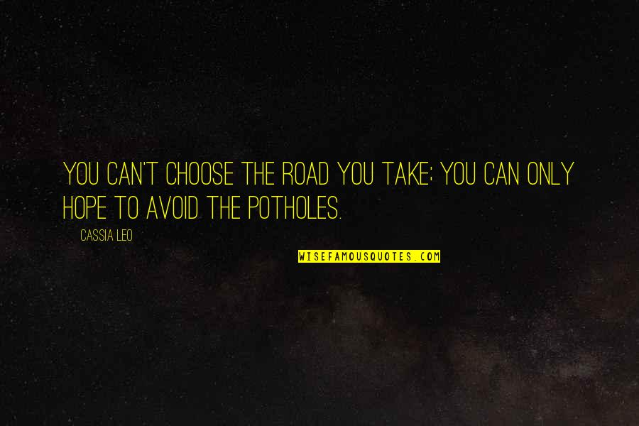 Tactilely Quotes By Cassia Leo: You can't choose the road you take; you