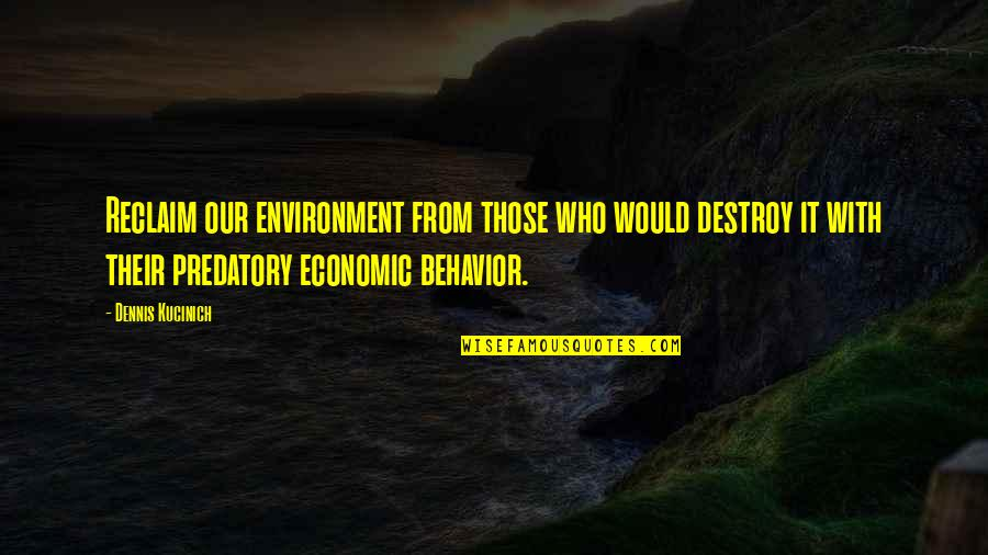 Tactilely Quotes By Dennis Kucinich: Reclaim our environment from those who would destroy