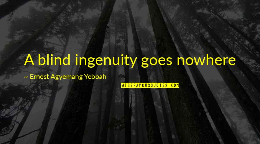 Tactilely Quotes By Ernest Agyemang Yeboah: A blind ingenuity goes nowhere