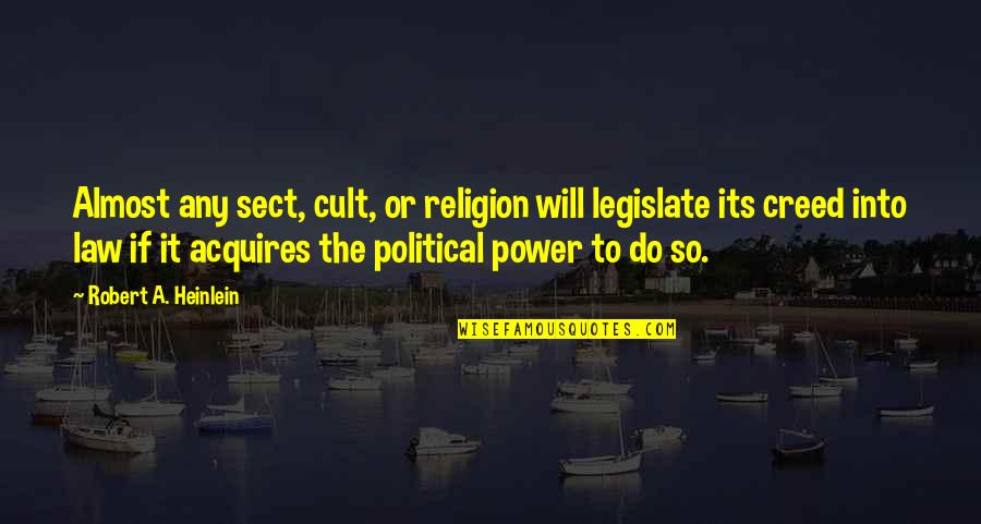 Tactilely Quotes By Robert A. Heinlein: Almost any sect, cult, or religion will legislate