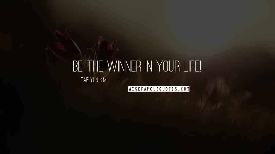 Tae Yun Kim quotes: Be the winner in your life!