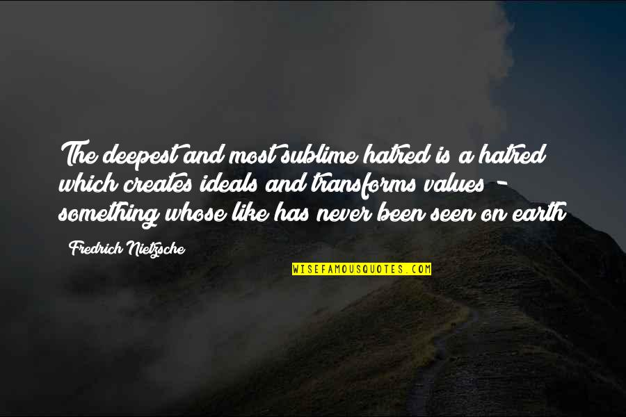Taerin Quotes By Fredrich Nietzsche: The deepest and most sublime hatred is a