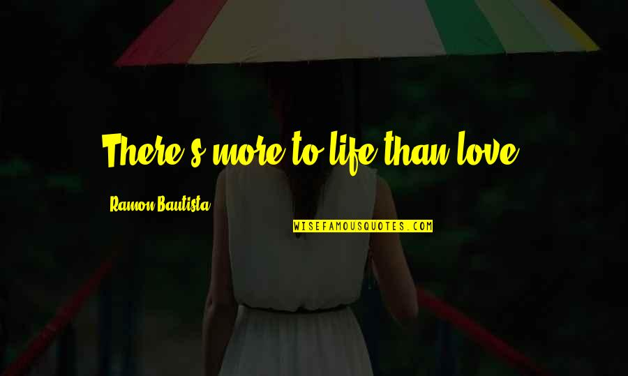 Tagalog Love Quotes By Ramon Bautista: There's more to life than love.