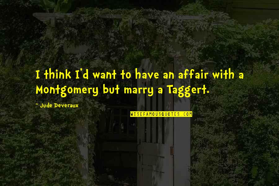 Taggert Quotes By Jude Deveraux: I think I'd want to have an affair