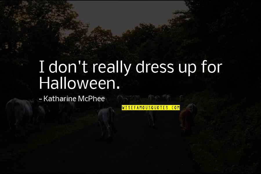 Taggert Quotes By Katharine McPhee: I don't really dress up for Halloween.
