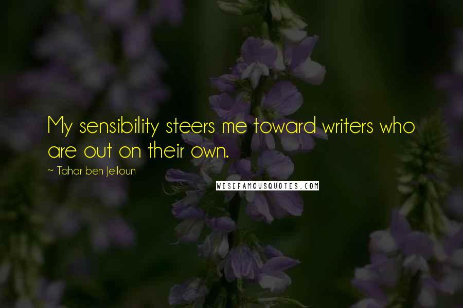 Tahar Ben Jelloun quotes: My sensibility steers me toward writers who are out on their own.