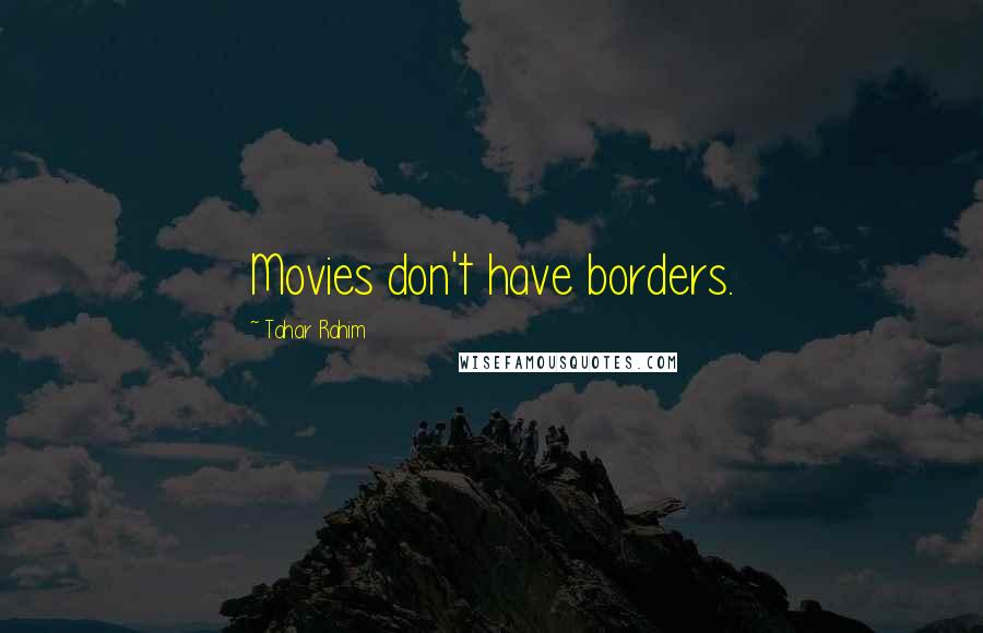 Tahar Rahim quotes: Movies don't have borders.