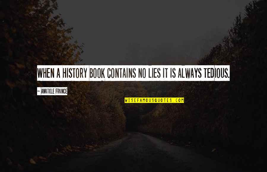 Tahitians Quotes By Anatole France: When a history book contains no lies it