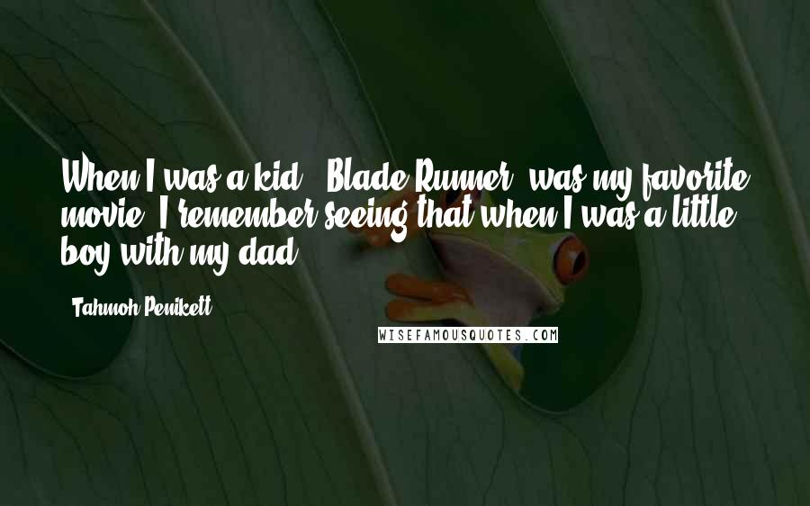 Tahmoh Penikett quotes: When I was a kid, 'Blade Runner' was my favorite movie. I remember seeing that when I was a little boy with my dad.