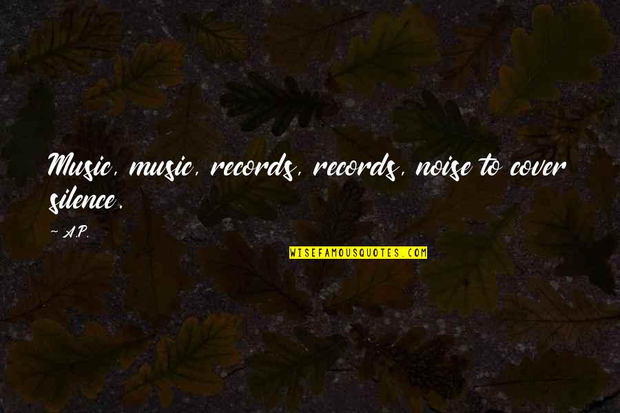 Tahun Quotes By A.P.: Music, music, records, records, noise to cover silence.