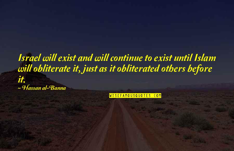 Tahun Quotes By Hassan Al-Banna: Israel will exist and will continue to exist