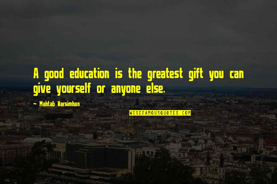 Tahun Quotes By Mahtab Narsimhan: A good education is the greatest gift you