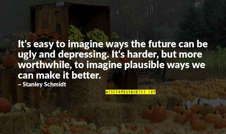 Tahun Quotes By Stanley Schmidt: It's easy to imagine ways the future can