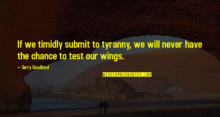 Tahun Quotes By Terry Goodkind: If we timidly submit to tyranny, we will