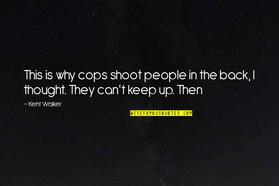 Taig Quotes By Kent Walker: This is why cops shoot people in the