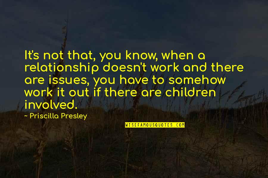 Taig Quotes By Priscilla Presley: It's not that, you know, when a relationship