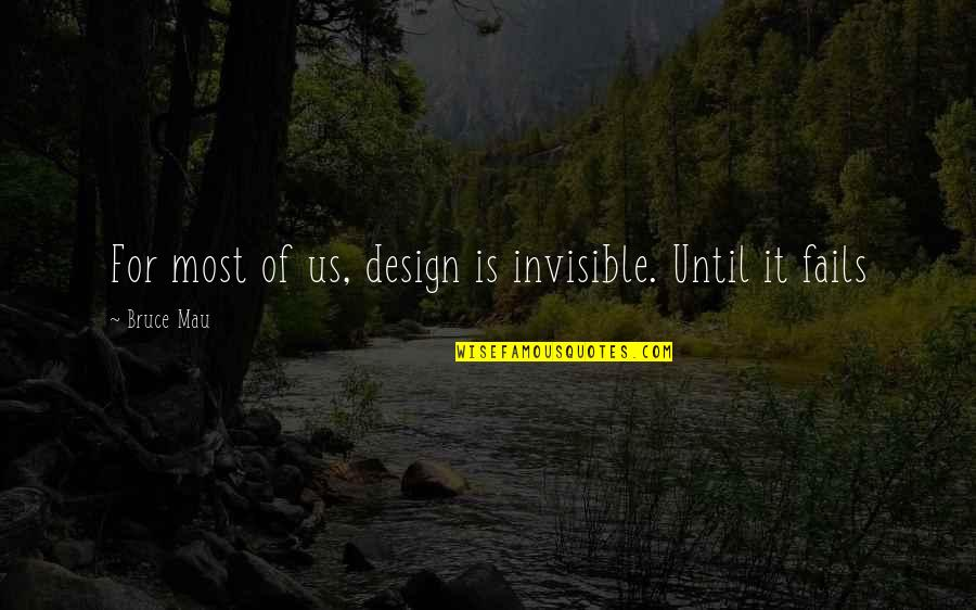 Tained Quotes By Bruce Mau: For most of us, design is invisible. Until