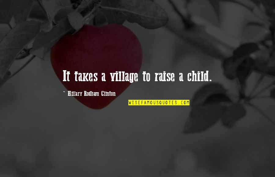 Tained Quotes By Hillary Rodham Clinton: It takes a village to raise a child.
