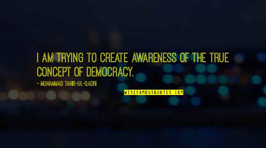 Tained Quotes By Muhammad Tahir-ul-Qadri: I am trying to create awareness of the