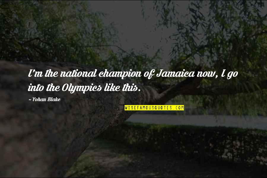 Tained Quotes By Yohan Blake: I'm the national champion of Jamaica now, I