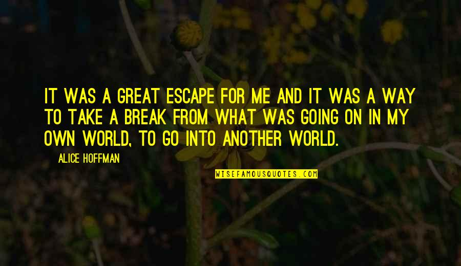 Take A Break Quotes By Alice Hoffman: It was a great escape for me and