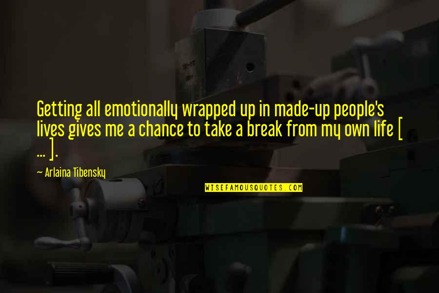 Take A Break Quotes By Arlaina Tibensky: Getting all emotionally wrapped up in made-up people's