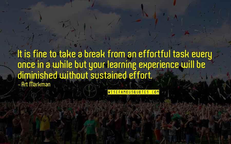 Take A Break Quotes By Art Markman: It is fine to take a break from