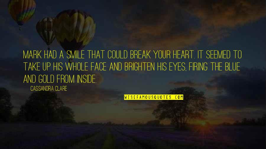 Take A Break Quotes By Cassandra Clare: Mark had a smile that could break your