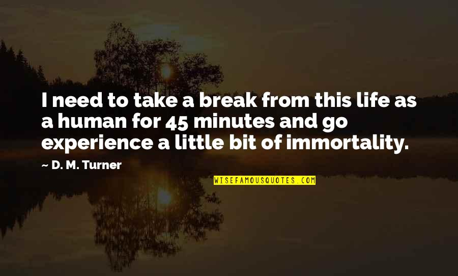 Take A Break Quotes By D. M. Turner: I need to take a break from this