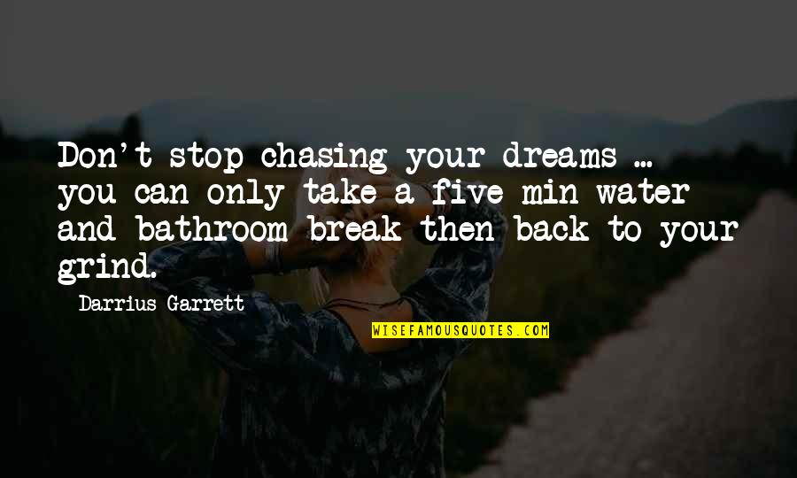 Take A Break Quotes By Darrius Garrett: Don't stop chasing your dreams ... you can