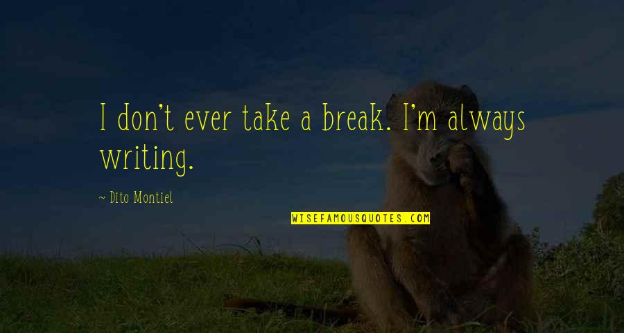 Take A Break Quotes By Dito Montiel: I don't ever take a break. I'm always