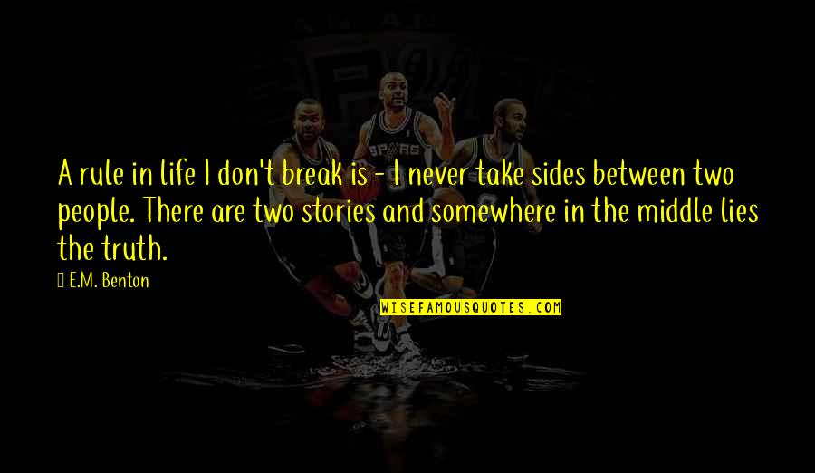 Take A Break Quotes By E.M. Benton: A rule in life I don't break is