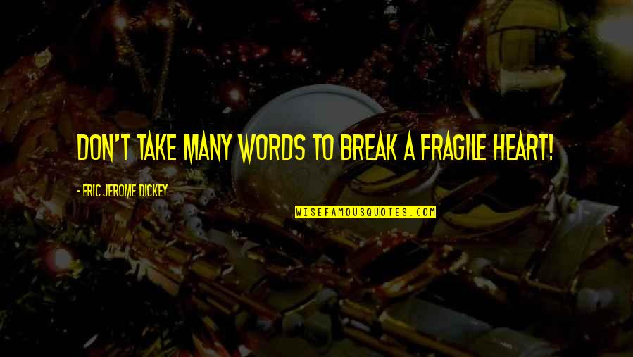 Take A Break Quotes By Eric Jerome Dickey: don't take many words to break a fragile