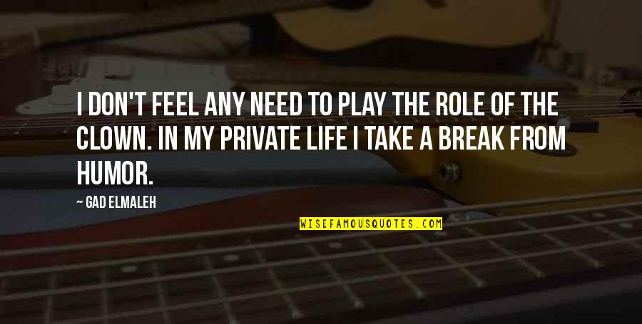 Take A Break Quotes By Gad Elmaleh: I don't feel any need to play the