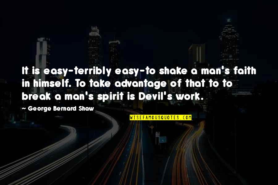 Take A Break Quotes By George Bernard Shaw: It is easy-terribly easy-to shake a man's faith