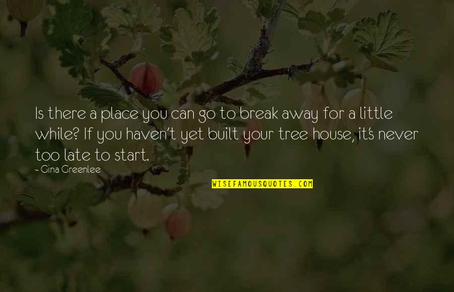 Take A Break Quotes By Gina Greenlee: Is there a place you can go to
