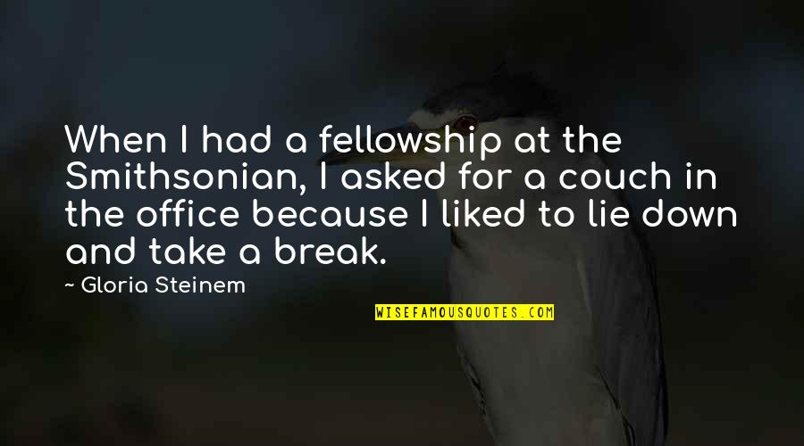 Take A Break Quotes By Gloria Steinem: When I had a fellowship at the Smithsonian,