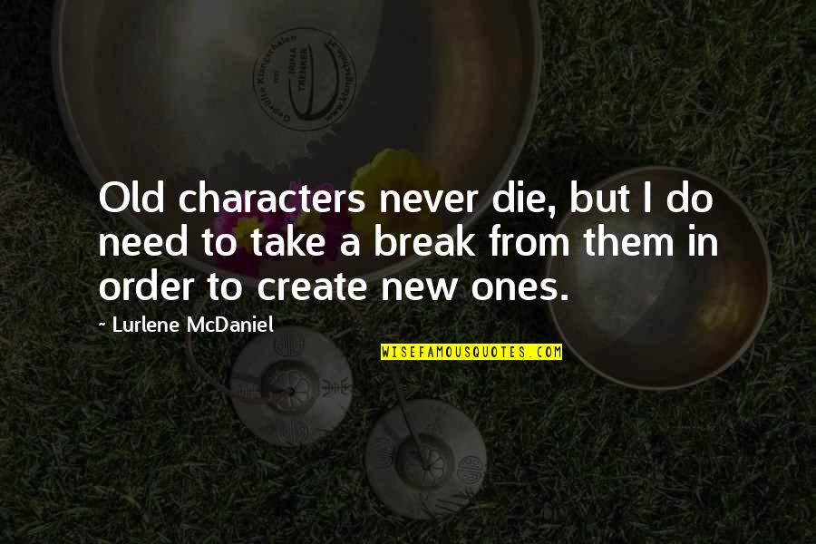 Take A Break Quotes By Lurlene McDaniel: Old characters never die, but I do need