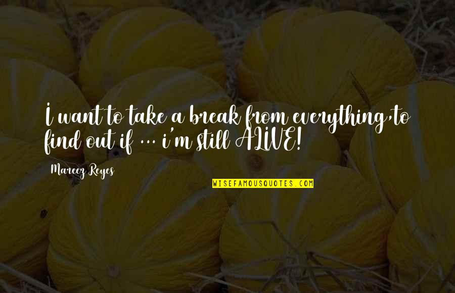 Take A Break Quotes By Mareez Reyes: I want to take a break from everything,to