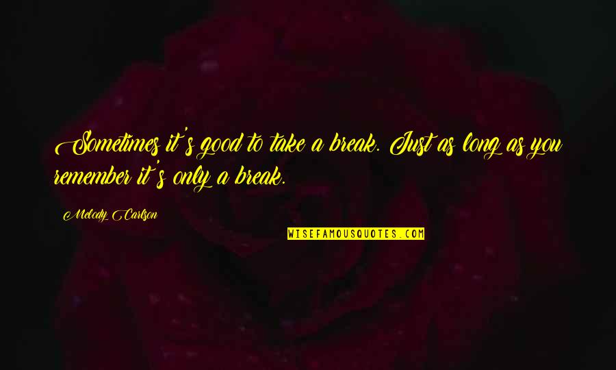 Take A Break Quotes By Melody Carlson: Sometimes it's good to take a break. Just