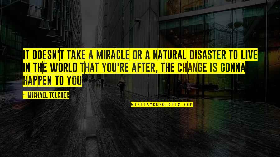 Take A Break Quotes By Michael Tolcher: It doesn't take a miracle or a natural
