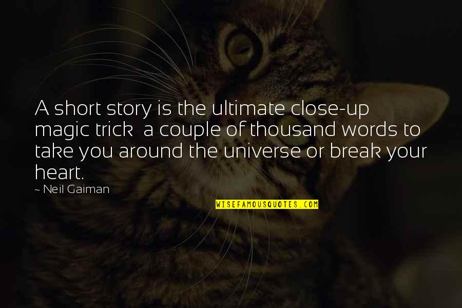 Take A Break Quotes By Neil Gaiman: A short story is the ultimate close-up magic