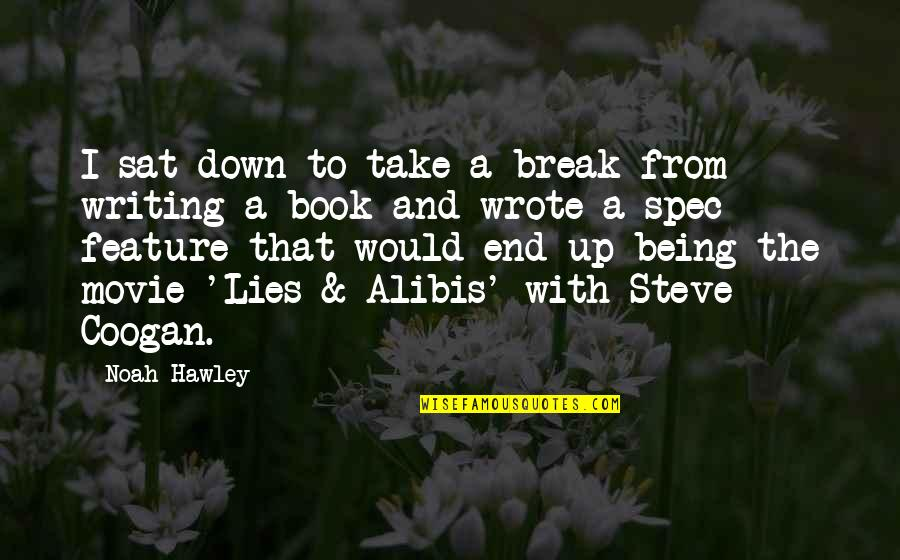 Take A Break Quotes By Noah Hawley: I sat down to take a break from