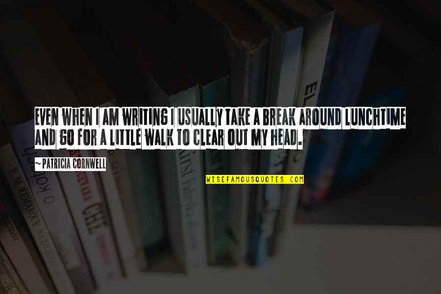 Take A Break Quotes By Patricia Cornwell: Even when I am writing I usually take