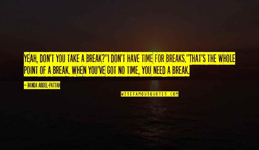 Take A Break Quotes By Randa Abdel-Fattah: Yeah, don't you take a break?''I don't have