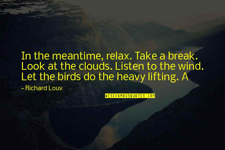 Take A Break Quotes By Richard Louv: In the meantime, relax. Take a break. Look