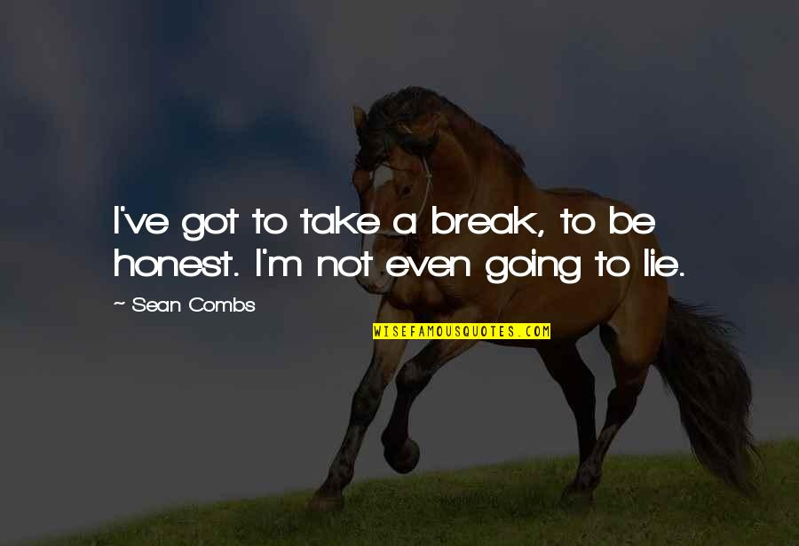 Take A Break Quotes By Sean Combs: I've got to take a break, to be