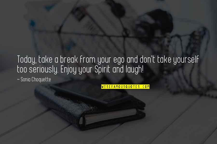 Take A Break Quotes By Sonia Choquette: Today, take a break from your ego and