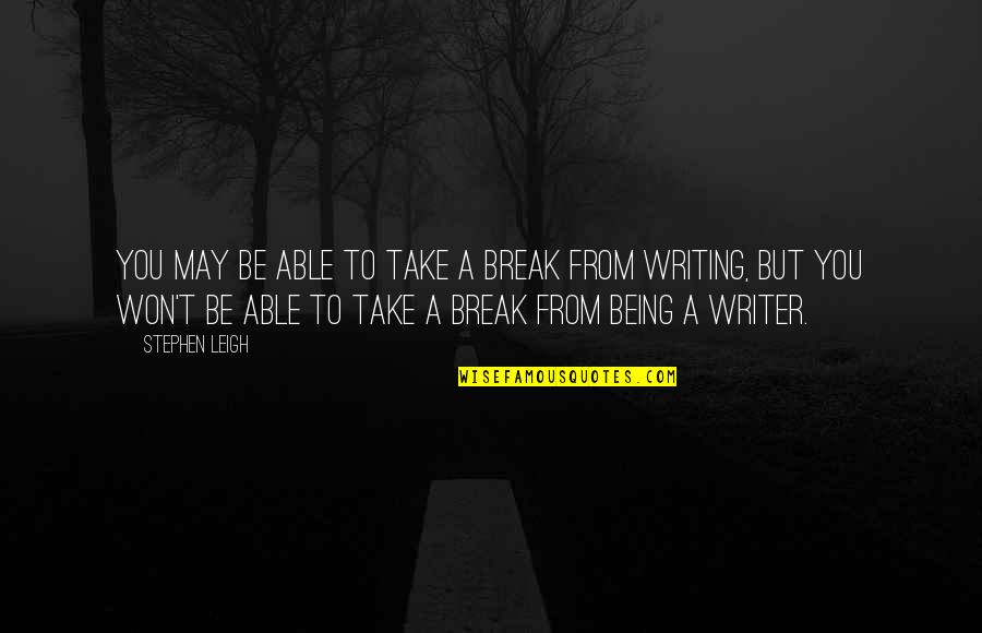 Take A Break Quotes By Stephen Leigh: You may be able to take a break