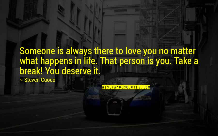 Take A Break Quotes By Steven Cuoco: Someone is always there to love you no